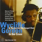 WYCLIFFE GORDON Wycliffe Gordon, The Garden City Gospel Choir : In The Cross album cover