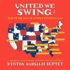 WYNTON MARSALIS Wynton Marsalis Septet : United We Swing - Best of the Jazz at Lincoln Center Galas album cover