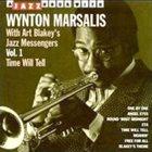 WYNTON MARSALIS Wynton Marsalis with Art Blakey's Jazz Messengers Vol.1: Time Will Tell album cover