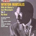 WYNTON MARSALIS Wynton Marsalis with Art Blakey's Jazz Messengers Vol.2: My Ideal album cover