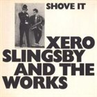XERO SLINGSBY Xero Slingsby And The Works : Shove It album cover