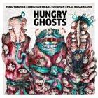 YONG YANDSEN Yong Yandsen, Christian Meaas Svendsen, Paal Nilssen-Love : Hungry Ghosts album cover