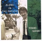 YOSHIO SUZUKI Alone in the Pacific album cover