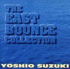 YOSHIO SUZUKI Yoshio Suzki & East Bounce : The East Bounce Collection album cover
