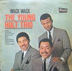 YOUNG-HOLT UNLIMITED The Young Holt Trio : Wack Wack album cover