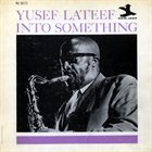 YUSEF LATEEF Into Something album cover