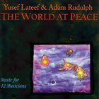 YUSEF LATEEF The World At Peace, Music For 12 Musicians (with Adam Rudolph) album cover