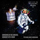 YUVAL RON Somewhere in This Universe, Somebody Hits a Drum (ft. Marco Minnemann) album cover