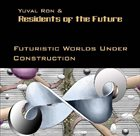 YUVAL RON Yuval Ron & Residents Of The Future ‎: Futuristic Worlds Under Construction album cover