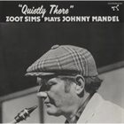 ZOOT SIMS Zoot Sims Plays Johnny Mandel: Quietly There Album Cover
