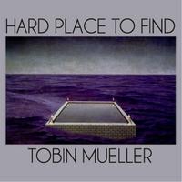 TOBIN JAMES MUELLER - Hard Place to Find cover