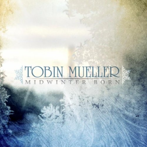 TOBIN JAMES MUELLER - Midwinter Born cover