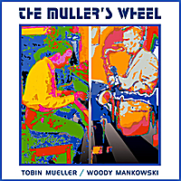 TOBIN JAMES MUELLER - Tobin Mueller & Woody Mankowski : The Muller's Wheel cover