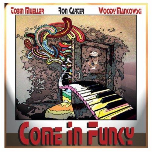 TOBIN JAMES MUELLER - Tobin Mueller, Ron Carter, Woody Mankowski : Come in Funky cover