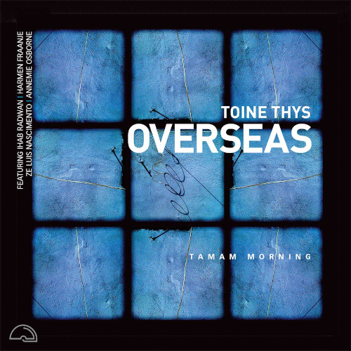 TOINE THYS - Overseas : Tamam Morning cover