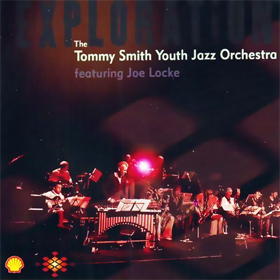 TOMMY SMITH - The Tommy Smith Youth Jazz Orchestra featuring Joe Locke: Exploration cover