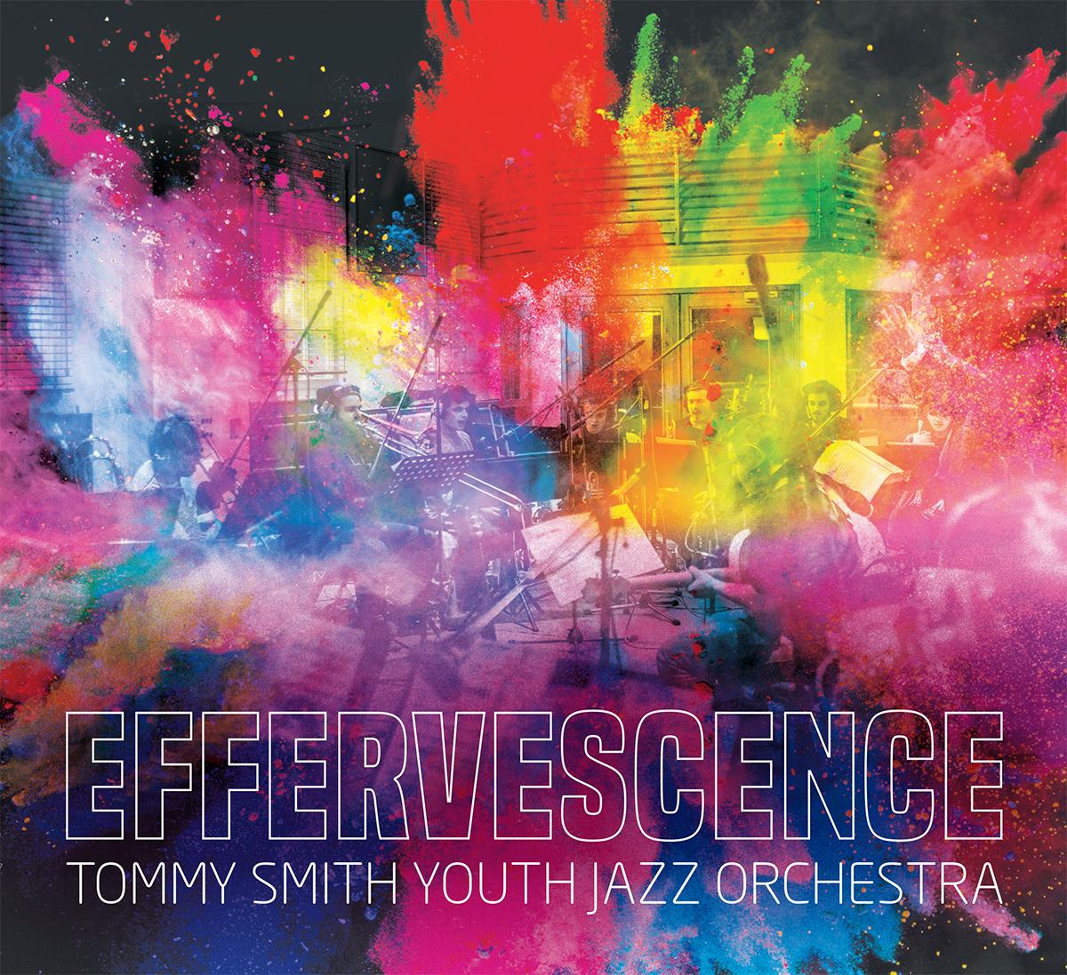 TOMMY SMITH - Tommy Smith Youth Jazz Orchestra : Effervescence cover