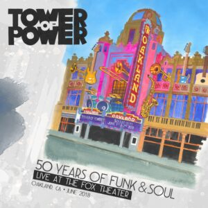 TOWER OF POWER - 50 Years of Funk & Soul : Live at the Fox Theater – Oakland, CA – June 2018 cover