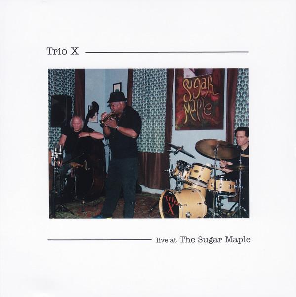 TRIO X (JOE MCPHEE - DOMINIC DUVAL - JAY ROSEN) - Live At The Sugar Maple cover