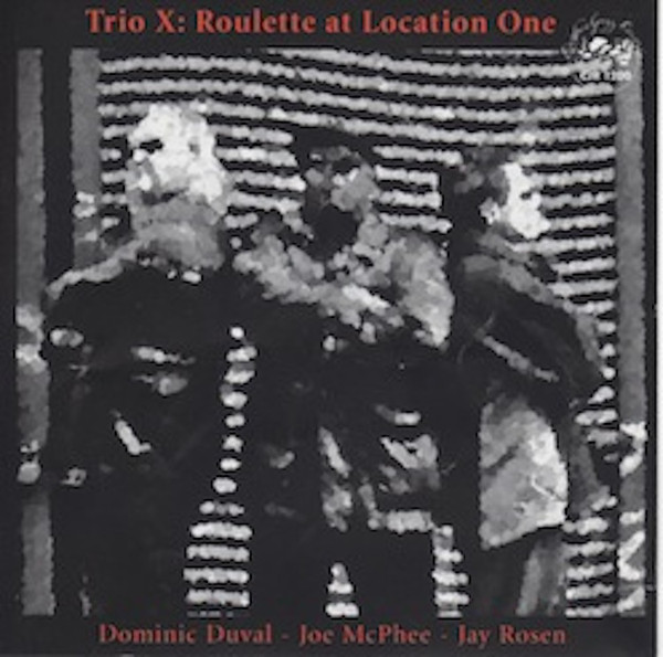 TRIO X (JOE MCPHEE - DOMINIC DUVAL - JAY ROSEN) - Roulette At Location One cover