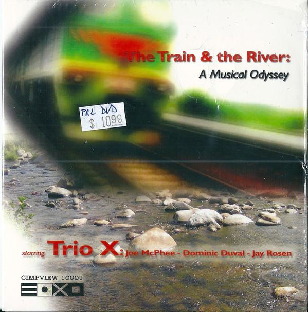 TRIO X (JOE MCPHEE - DOMINIC DUVAL - JAY ROSEN) - The Train & The River : A Musical Odyssey cover