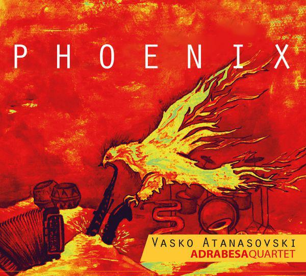 VASKO ATANASOVSKI - Vasko Atanasovski  Adrabesa Quartet : Phoenix cover