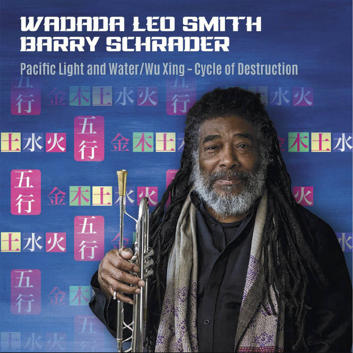 WADADA LEO SMITH - Wadada Leo Smith, Barry Schrader : Pacific Light and Water - Wu Xing: Cycle of Destruction cover