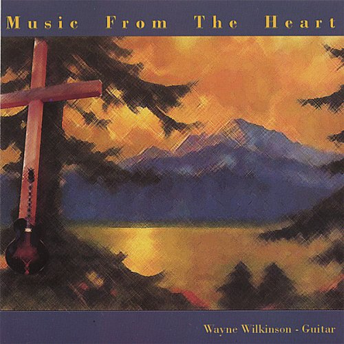 WAYNE WILKINSON - Music From the Heart cover