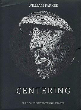 WILLIAM PARKER - Centering. Unreleased Early Recordings 1976-1987 cover