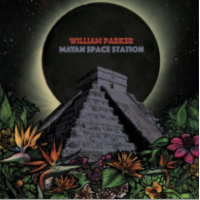 WILLIAM PARKER - Mayan Space Station cover