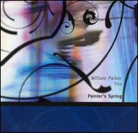 WILLIAM PARKER - William Parker Trio : Painter's Spring cover