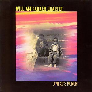 WILLIAM PARKER - William Parker Quartet - O'Neals Porch cover
